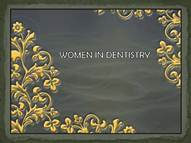 Click here to view more information about Women in Dentistry